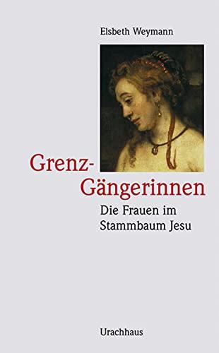 9783825175979: Grenz-G�ngerinnen: Die Frauen im Stammbaum Jesu: Tamar - Rahab - Ruth - Batsheba