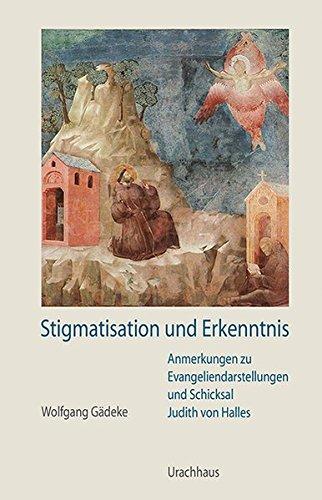 9783825179182: Stigmatisation und Erkenntnis: Anmerkungen zu Evangeliendarstellungen und Schicksal Judith von Halles