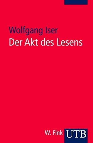 Der Akt des Lesens: Theorie ästhetischer Wirkung - Iser, Wolfgang