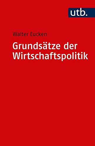 Grundsätze der Wirtschaftspolitik (Uni-Taschenbücher S): Eucken, Walter: