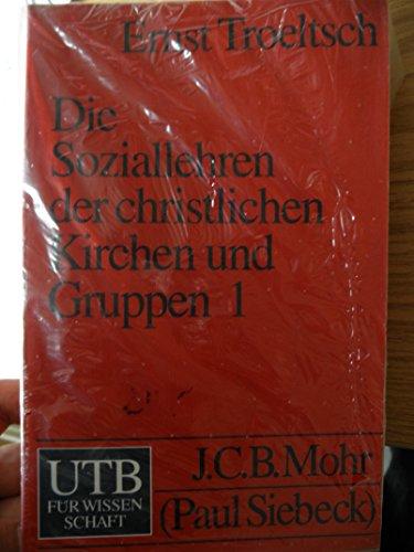 Die Soziallehren der christlichen Kirchen und Gruppen,: Troeltsch, Ernst