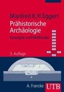 Prähistorische Archäologie - Konzepte und Methoden (Uni-Taschenbücher: Eggert, Manfred K.