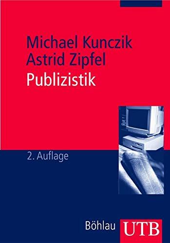 Publizistik. Ein Studienhandbuch: Kunczik, Michael; Zipfel,
