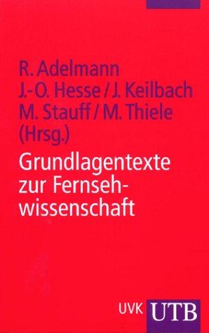 9783825223571: Grundlagentexte zur Fernsehwissenschaft: Theorie, Geschichte, Analyse
