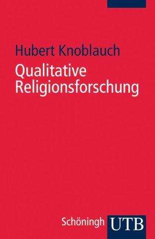 9783825224097: Qualitative Religionsforschung: Religionsethnographie in der eigenen Gesellschaft