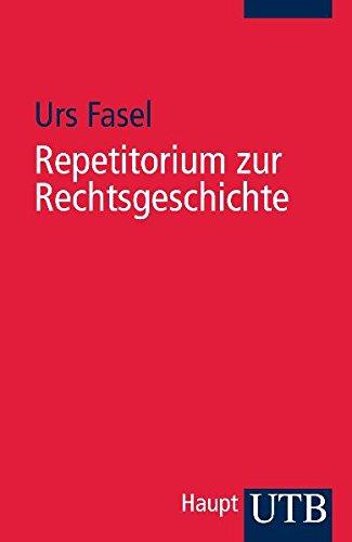 Repetitorium zur Rechtsgeschichte : insbesondere zur Geschichte: Fasel, Urs (Verfasser):