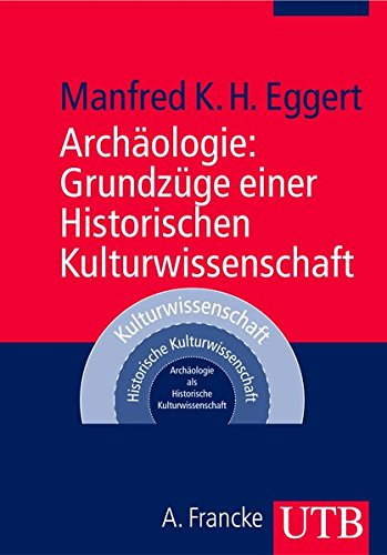 Archäologie: Grundzüge einer Historischen Kulturwissenschaft (Uni-Taschenbücher M): Manfred K. H.