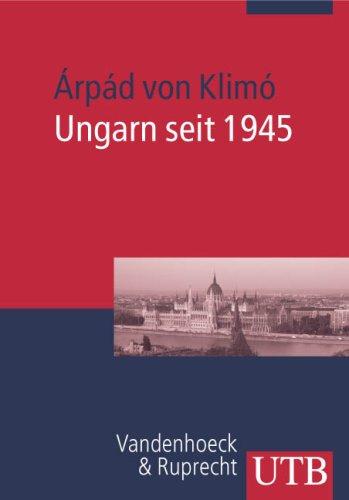 Ungarn seit 1945 (EUROPAISCHE ZEITGESCHICHTE / UTB): Von Klimo, Arpad