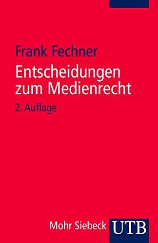 Entscheidungen zum Medienrecht. Studienauswahl - Fechner, Frank