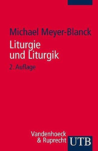 9783825231965: Liturgie und Liturgik: Der Evangelische Gottesdienst aus Quellentexten erklart