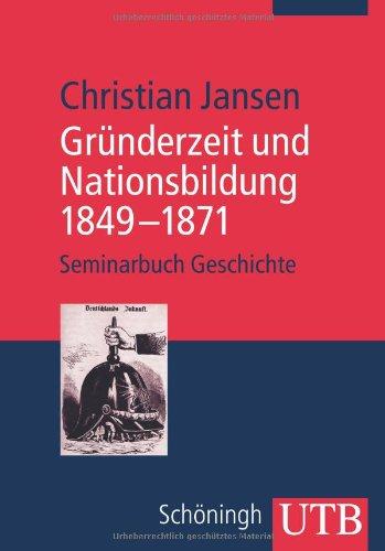 9783825232535: Gründerzeit und Nationsbildung 1849-1871: Seminarbuch Geschichte