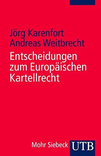9783825233754: Entscheidungen zum Europäischen Kartellrecht: Die Entscheidungen des Europäischen Gerichtshofes, des Europäischen Gerichts und der Europäischen Kommission