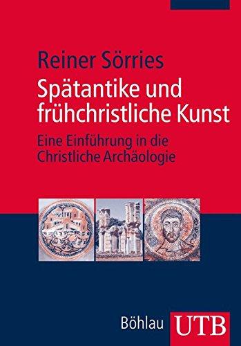 Spätantike und frühchristliche Kunst: Eine Einführung in: Reiner Sörries