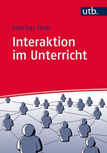 Interaktion im Unterricht : Ordnungsmechanismen und Störungsdynamiken: Felicitas Thiel