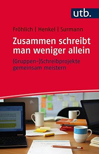 Zusammen schreibt man weniger allein - (Gruppen-)Schreibprojekte: Fröhlich, Melanie; Henkel,