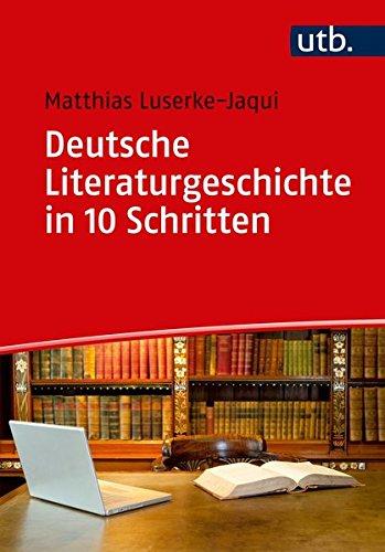 Deutsche Literaturgeschichte in 10 Schritten: Luserke-Jaqui, Matthias