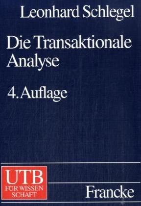 9783825280079: Die Transaktionale Analyse: Eine Psychotherapie, die kognitive und tiefenpsychologische Gesichtspunkte kreativ miteinander verbindet