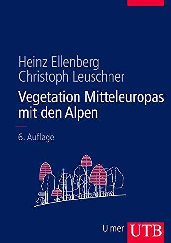 Vegetation Mitteleuropas mit den Alpen : In ökologischer, dynamischer und historischer Sicht - Heinz Ellenberg