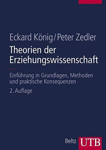 9783825282196: Theorien der Erziehungswissenschaft: Einführung in Grundlagen, Methoden und praktische Konsequenzen (Uni-Taschenbücher L)