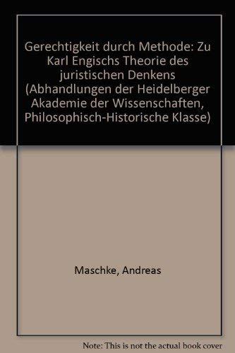 Gerechtigkeit durch Methode. Zu Karl Engischs Theorie des juristischen Denkens. - Engisch, Karl. Maschke, Andreas.