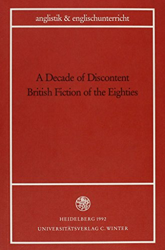 A decade of Discontent British Fiction of the Eighties.