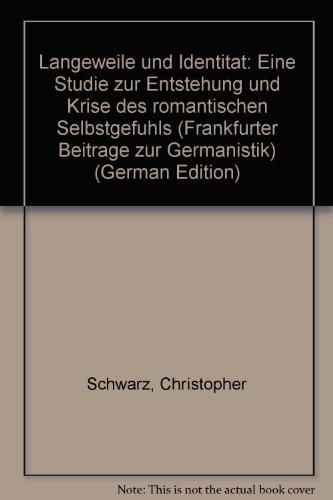 9783825301125: Langeweile und Identität: Eine Studie zur Entstehung und Krise der romantischen Selbstgefühls (Frankfurter Beiträge zur Germanistik)
