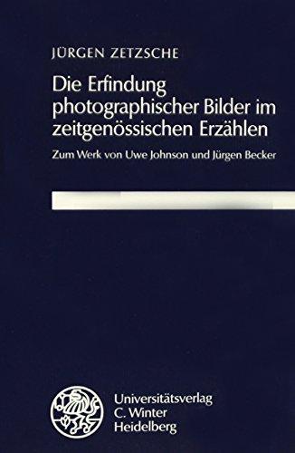 Die Erfindung photographischer Bilder im zeitgenössischen Erzählen: Zum Werk von Uwe Johnson und Jürgen Becker (Frankfurter Beiträge zur Germanistik)