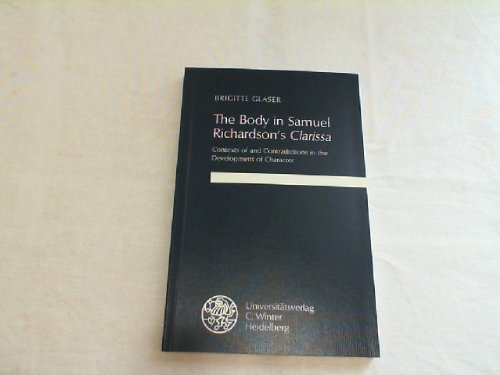 The body in Samuel Richardson's Clarissa : Contexts of and contradictions in the development of character. Anglistische Forschungen ; Bd. 227. - Glaser, Brigitte Johanna