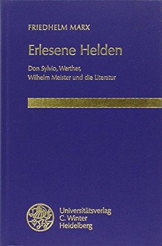 Erlesene Helden. Don Sylvio, Werther, Wilhelm Meister und die Literatur. Beiträge zur neueren Literaturgeschichte, Band 139. - Marx, Friedhelm