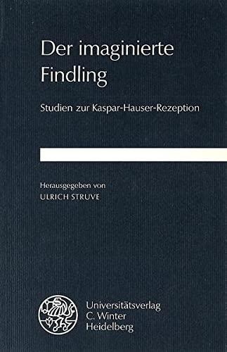 9783825303310: Der imaginierte Findling: Studien zur Kaspar-Hauser-Rezeption (Beiträge zur neueren Literaturgeschichte)