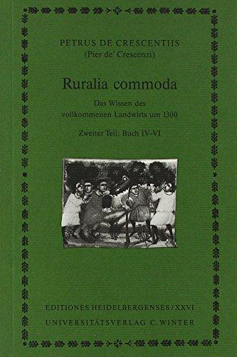 Ruralia commoda / Buch IV-VI: Das Wissen des vollkommenen Landwirts um 1300 / 2. Tl: Buch IV-VI (Editiones Heidelbergenses)