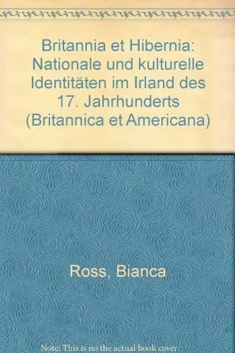 Britannia et Hibernia: Nationale und kulturelle Identitäten im Irland des 17. Jahrhunderts (Britannica et Americana) - Ross Bianca