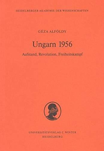 9783825305536: Ungarn 1956: Aufstand, Revolution, Freiheitskampf (Schriften der Philosophisch-Historischen Klasse der Heidelberger Akademie der Wissenschaften)