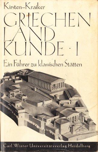 Griechen Land Kunde, Ein Fuhrer zu Klassischen Statten: Kirsten, Ernst und Wilhelm Kraiker