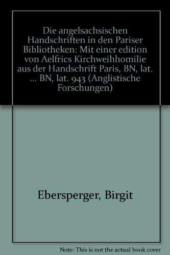 Die angelsächsischen Handschriften in den Pariser Bibliotheken. - Ebersperger, Birgit and Aelfric