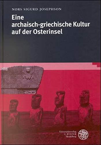 Eine archaisch-griechische Kultur auf der Osterinsel - Josephson, Nors