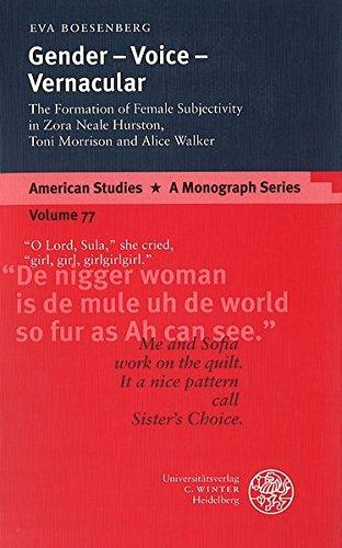 Gender - Voice - Vernacular : The Formation of Female Subjectivity in Zora Neale Hurston, Toni Morrison, and Alice Walker - Eva Boesenberg