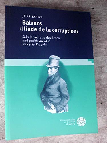 "Balzacs ""Iliade de la corruption"". Säkularisierung des: Jakob,Juri"