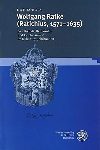 9783825309473: Wolfgang Ratke (Ratichius, 1571-1635): Gesellschaft, Religiosität und Gelehrsamkeit im frühen 17. Jahrhundert (Beihefte zum Euphorion) (German Edition)