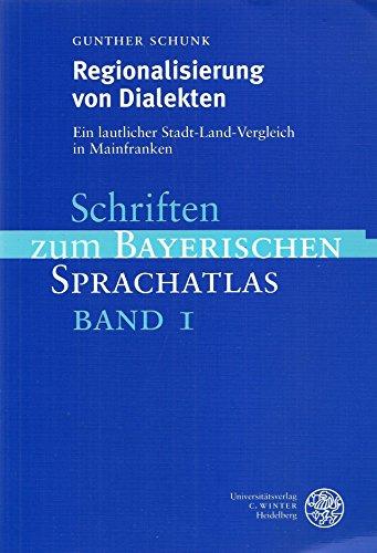 Regionalisierung von Dialekten: Ein lautlicher Stadt-Land-Vergleich in Mainfranken (Schriften zum Bayerischen Sprachatlas, Band 1)