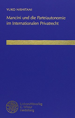Mancini und die Parteiautonomie im Internationalen Privatrecht: Eine Untersuchung auf der Grundlage der neuzutagegekommenen kollisionsrechtlichen . und wirtschaftsrechtliche Studien) - Nishitani Yuko