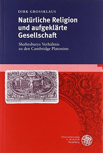 Natürliche Religion und aufgeklärte Gesellschaft. Shaftesburys Verhältnis zu den Cambridge Platonists. - Großklaus, Dirk