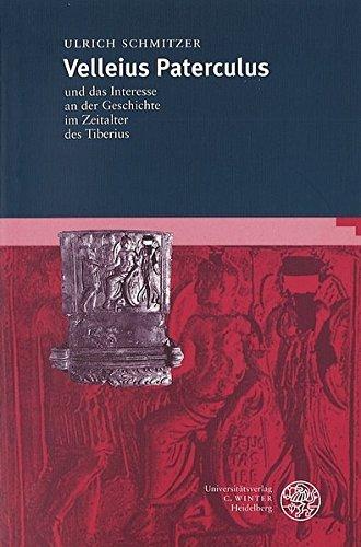 9783825310332: Velleius Paterculus und das Interesse an der Geschichte im Zeitalter des Tiberius (Bibliothek Der Klassischen Altertumswissenschaften, Neue Folge, 1. Reihe)