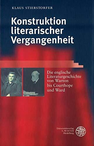 9783825312459: Konstruktion literarischer Vergangenheit: Die englische Literaturgeschichte von Warton bis Courthope und Ward (Anglistische Forschungen)