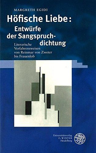Höfische Liebe: Entwürfe der Sangspruchdichtung: Margreth Egidi