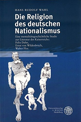 Die Religion des deutschen Nationalismus : Eine mentalitätsgeschichtliche Studie zur Literatur des Kaiserreiches: Felix Dahn, Ernst Wildenbruch, Walter Flex - Hans Rudolf Wahl