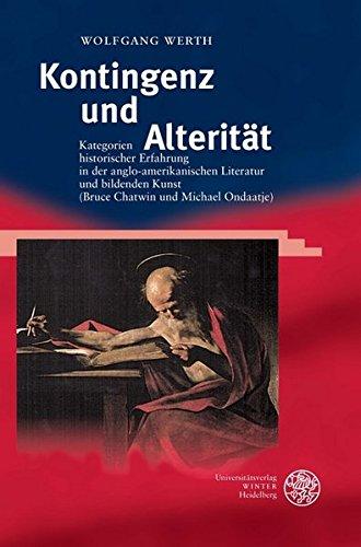 Kontingenz und Alterität : Kategorien historischer Erfahrung in der anglo-amerikanischen Literatur und bildenden Kunst (Bruce Chatwin und Michael Ondaatje) - Wolfgang Werth