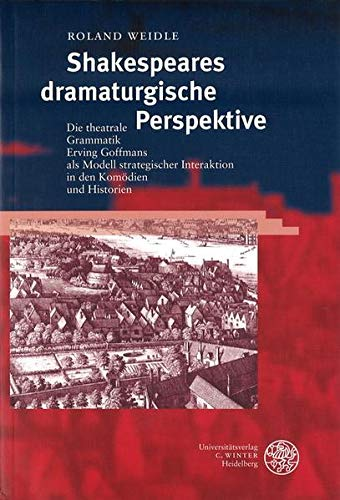 9783825314408: Shakespeares dramaturgische Perspektive: Die theatrale Grammatik Erving Goffmans als Modell strategischer Interaktion in den Komödien und Historien