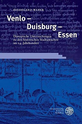 Venlo - Duisburg - Essen. Diatopische Untersuchungen zu den historischen Stadtsprachen im 14. ...