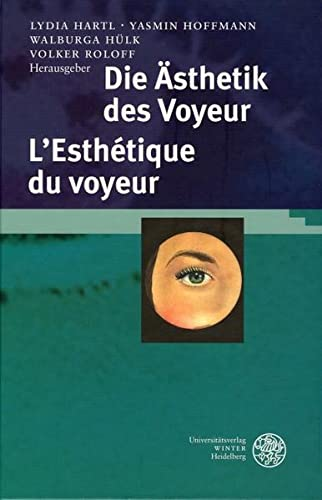 Die Ästhetik des Voyeur. L'Esthétique du voyeur: Lydia Hartl